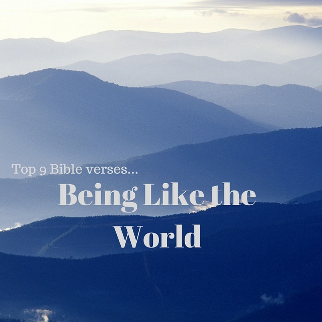 Top Ten Bible Quotes: Top 9 Bible Verses-Being Like The World