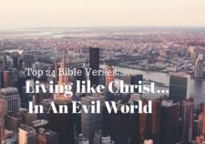 Top 24 Bible verses-Living like Christ...In an Evil world