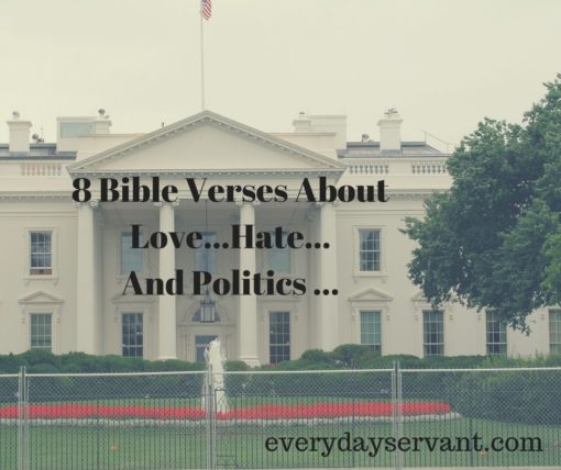 8 Bible Verses About Love...Hate...And Politics